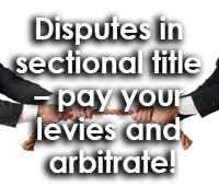 Disputes in sectional title – pay your levies and arbitrate!