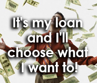 It's my loan and I'll choose what I want to!