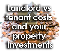 Landlord vs tenant costs and your property investments