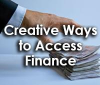 Creative Ways to Access Finance