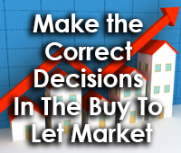 How to make the Correct Decisions In The Buy To Let Market